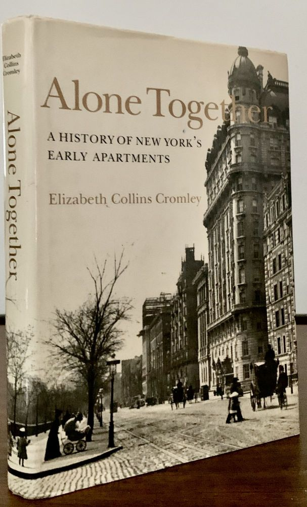 Alone Together A History Of New York's Early Apartment Houses. Elizabeth Collins Cromley.