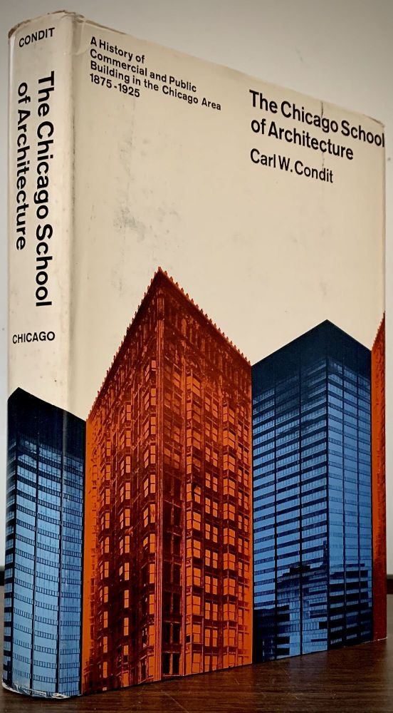 The Chicago School of Architecture; A History of Commercial and Public Building in the Chicago Area, 1875-1925. Carl W. Condit.