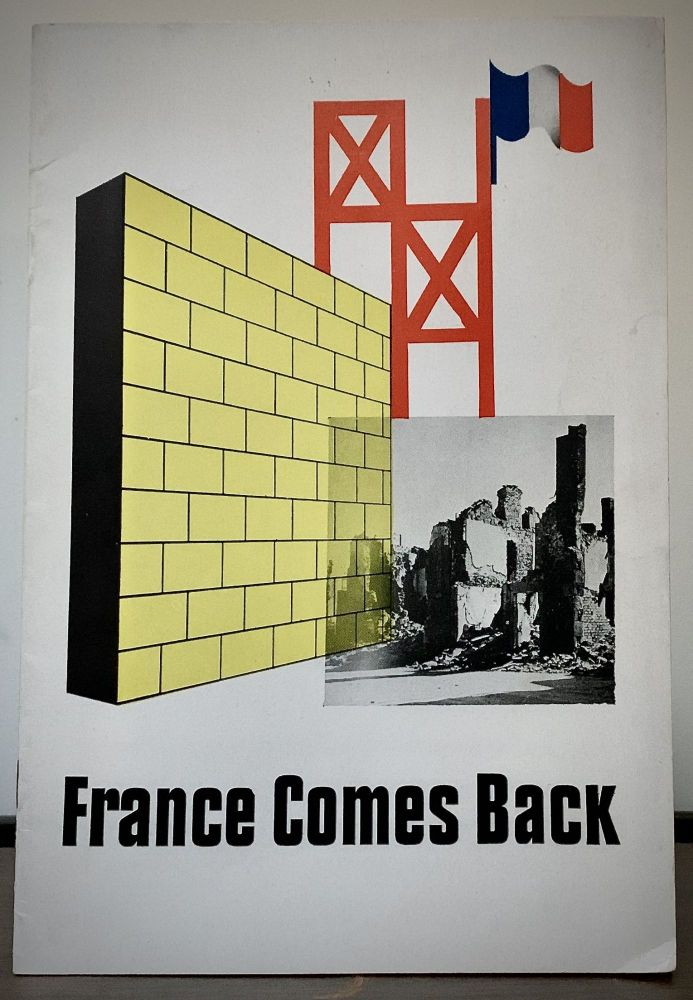 France Comes Back Exhibit Presented under the auspices of the Provisional Government of the Republic. Jean Carlu.