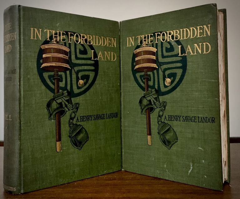 In the Forbidden Land An Account of a Journey into Tibet Capture by the Tibetan Lamas and Soldiers, Imprisonment, Torture and Ultimate Release brought about by Dr. Wilson and The Political Pehkar Karak Sing-Pal. A. Henry Savage Landor.