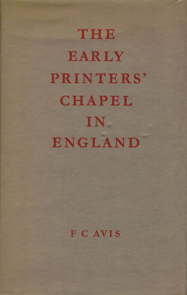 The Early Printers' Chapel in England. F. C. Avis.