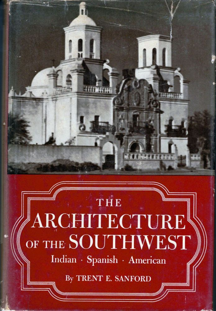 The Architecture of the Southwest Indian, Spanish American. Trent Elwood Sanford.
