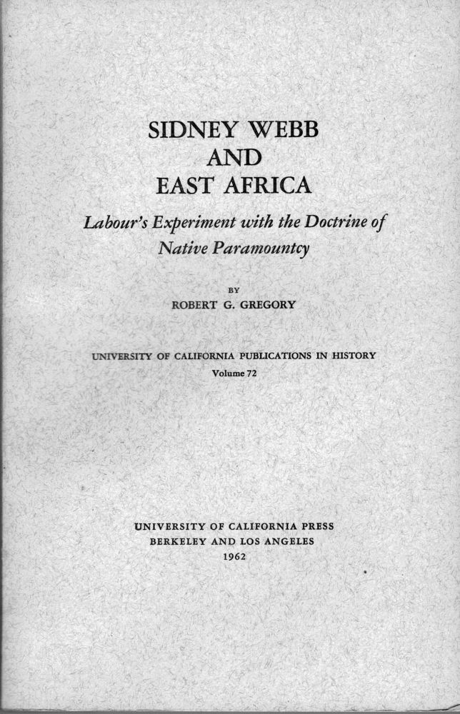 Sidney Webb and East Africa Labour's Experiment With the Doctrine of Native Paramountcy. Robert G. Gregory.