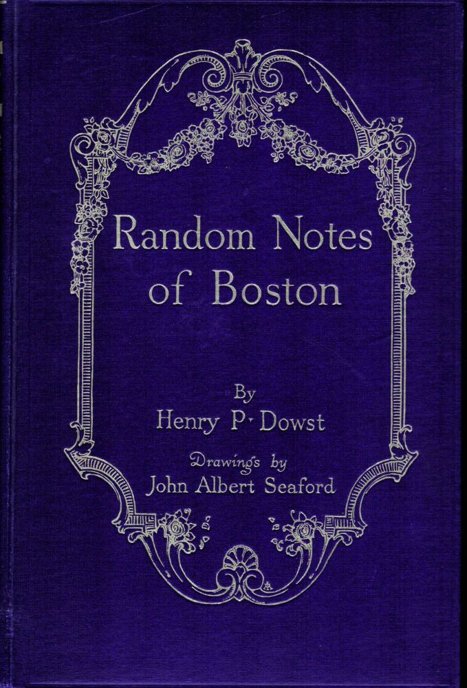 Random Notes of Boston. Henry P. Dowst.
