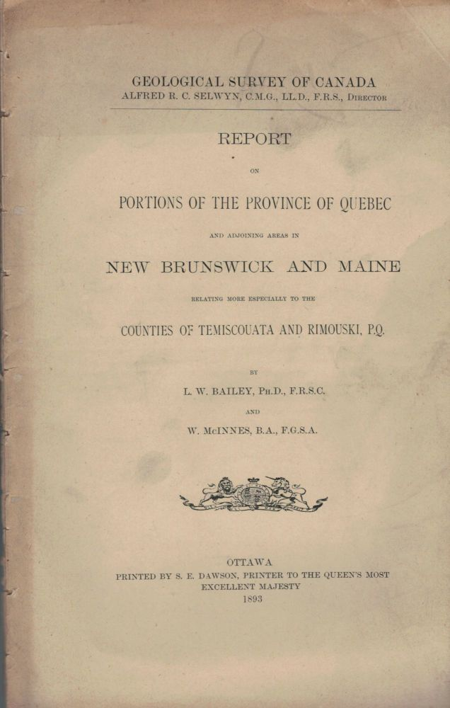 Report On Portions Of The Province Of Quebec And Adjoining Areas InNew Brunswick And Maine Relating More Especially, etc. L. W. Bailey, William McInnes.