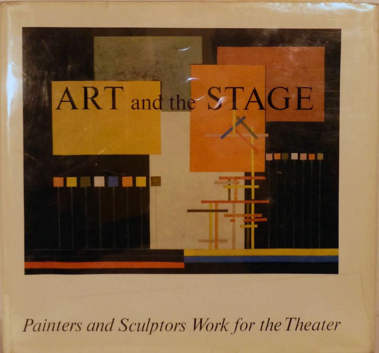 Art and the Stage in the 20th Century Painters and Sculptors Work for the Theater. Henning Rischbieter.