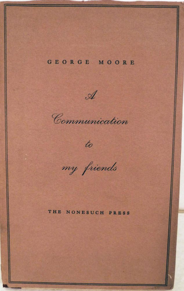 A Communication to My Friends. George Moore.