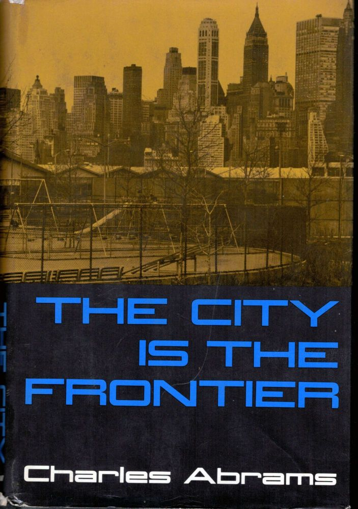 The City is the Frontier. Charles Abrams.