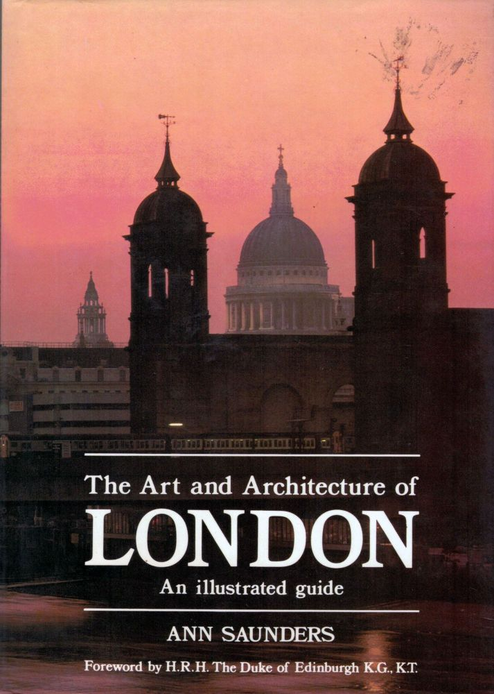 The Art and Architecture of London An Illustrated Guide. Ann Saunders.