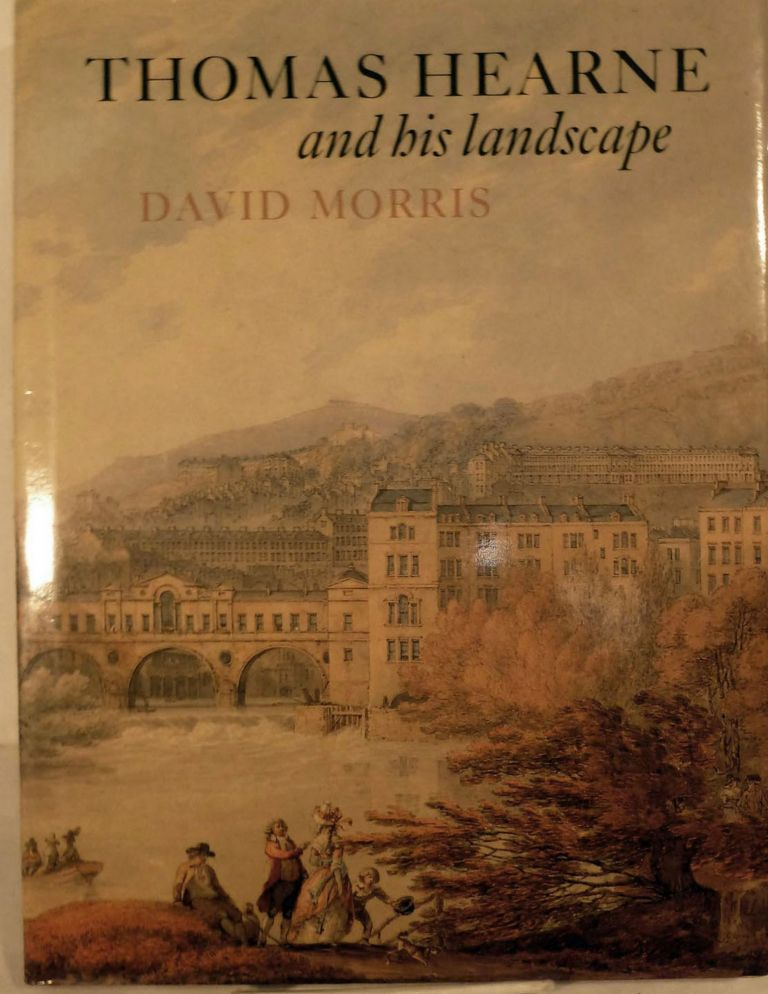 Thomas Hearne and His Landscape. David Morris.