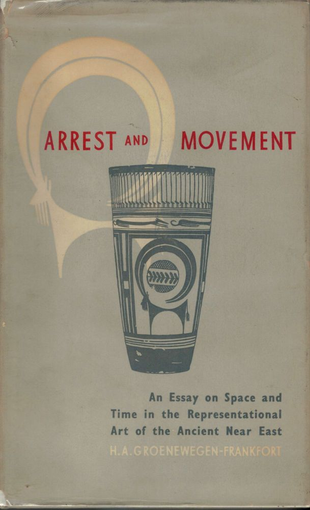 Arrest and Movement An Essay on Space and Time in the Representational Art of the Ancient Near East. H. A. Groenewegen-Frankfort.