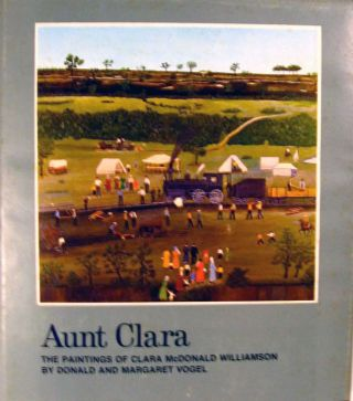Aunt Clara The Paintings of Clara McDonald Williamson. Donald Vogel, Margaret Vogel.