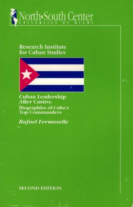 Cuban Leadership After Castro: Biographies of Cuba's Top Commanders. Rafael Fermoselle