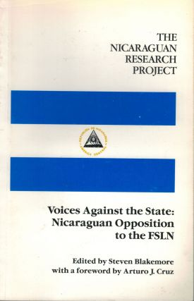 The Nicaraguan Research Project Voices Against The State: Nicaraguan Opposition to The FSLN....
