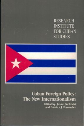 Cuban Foreign Policy: The New Internationalism. Jaime Suchlicki, Damian J. Fernandez