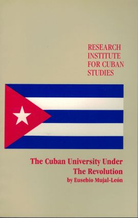 The Cuban University Under The Revolution. Eusebio Mujal-Leon