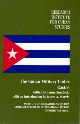 The Cuban Military Under Castro. Jaime Suchlicki
