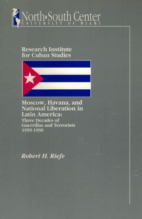 Moscow, Havana, and National Liberation in Latin America: Three Decades of Guerrillas and...
