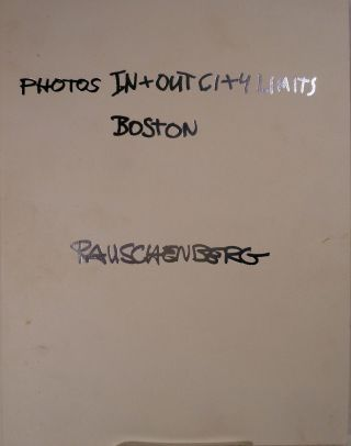 Photos In + Out City Limits Boston. Robert Rauschenberg.