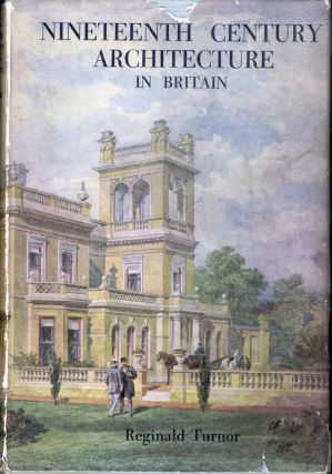 Nineteenth Century Architecture in Britain. Reginald Turnor