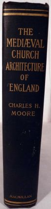 The Mediaeval Church Architecture of England. Charles Herbert Moore.
