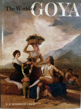 The World of Goya. D. B. Wyndham Lewis.