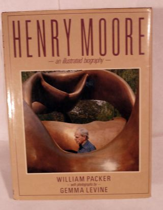 Henry Moore An Illustrated Biography by William Packer With Photographs by Gemma Levine. Henry Moore