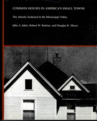 Common Houses in America's Small Towns: The Atlantic Seaboard To The Mississippi Valley. John A....