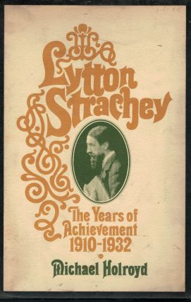 Lytton Strachey -- The Unknown Years 1880-1910 & The Years of Achievement 1910-1932. Michael Holroyd