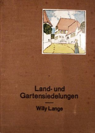 Land-Und Gartensiedelungen. Willy Lange.