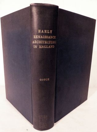 Early Renaissance Architecture in England A Historical & Descriptive Account of the Tudor,...