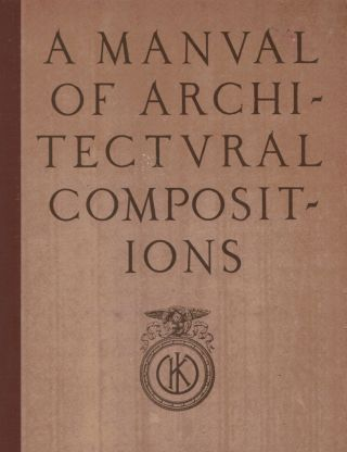 A Manual of Architectural Compositions. John Theodore Haneman
