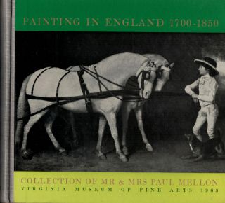 Painting in England 1700-1850 Collection of Mr. & Mrs. Paul Mellon. Basil Taylor