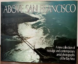 Above San Francisco -- A new collection of nostalgic and contemporary aerial photographs of the...