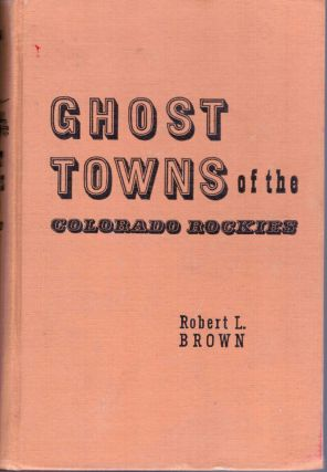 Ghost Towns of the Colorado Rockies. Robert Brown.