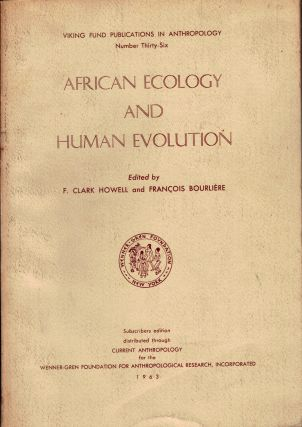African Ecology and Human Evolution. F. Clark Howell, Francois Bourliere
