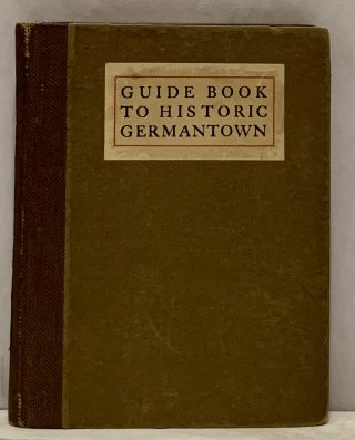 The Guide Book to Historic Germantown, Prepared for the Site & Relic Society. Charles F. Jenkins