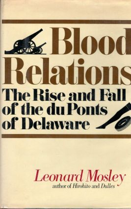 Blood Relations The Rise and Fall of the du Ponts of Delaware. Leonard Mosley