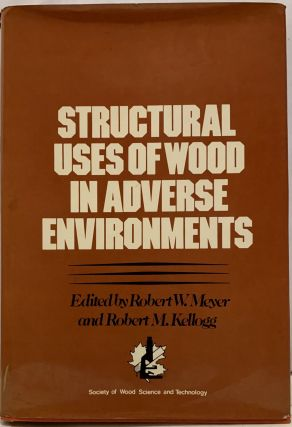 Structural Use of Wood in Adverse Environments. Robert W. Meyer, Robert M. Kellogg