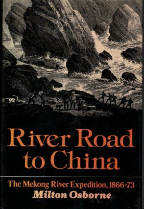 River Road to China The Mekong River Expedition 1866-1873. Milton Osborne