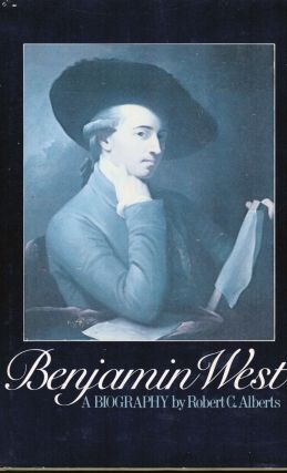 Benjamin West A Biography. Robert C. Alberts.