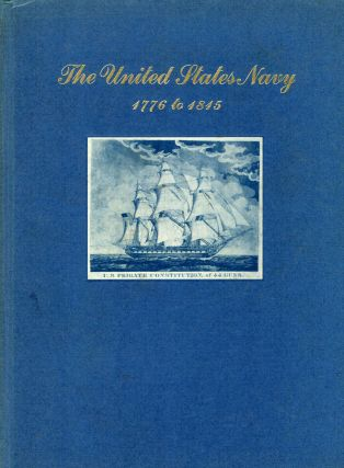 The United States Navy 1776 to 1815; Depicted in an Exhibition of Prints of American Naval...