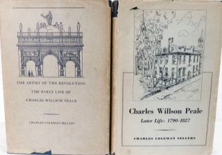 The Artist Of the Revolution The Early Life Of Charles Wilson Peale [Vol.1] & Charles Willson Peale Later Life: 1790-1827 [Vol.II]. Charles Coleman Sellers.