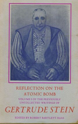 Reflections On The Atomic Bomb -- Volume I Of The Previously Uncollected Writings of Gertrude...