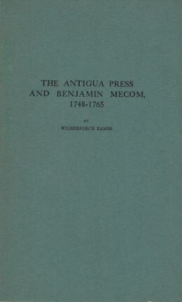 The Antigua Press And Benjamin Mecom, 1748-1765. Wilberforce Eames