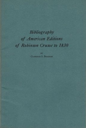 Bibliography of American Editions of Robinson Crusoe to 1830. Clarence S. Brigham