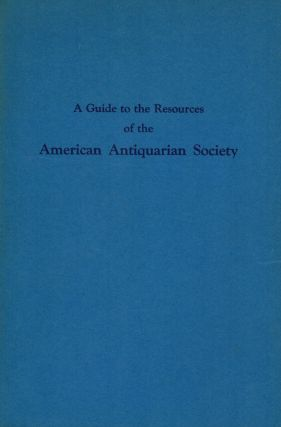 A Guide to the Resources of the American Antiquarian Society A National Library Of American...