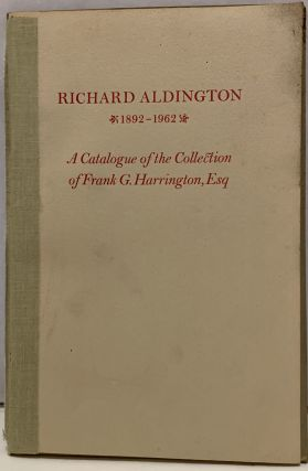Richard Aldington 1892-1962 A Catalogue of The Frank G. Harrington Collection of Richard...