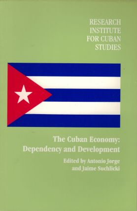 The Cuban Economy: Dependency and Development. Antonio Jorge, Jaime Suchlicki
