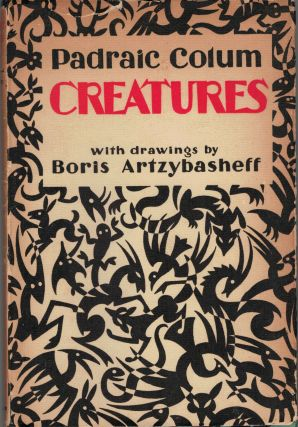 Creatures by Padriac Collum; With drawings by Boris Artzybasheff. Padriac Colum.